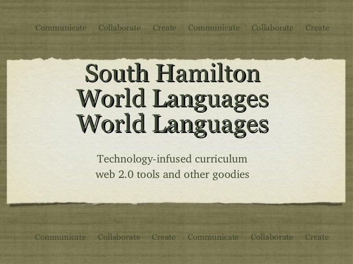 South Hamilton World Languages World Languages <ul><li>Technology-infused curriculum </li></ul><ul><li>web 2.0 tools and o...