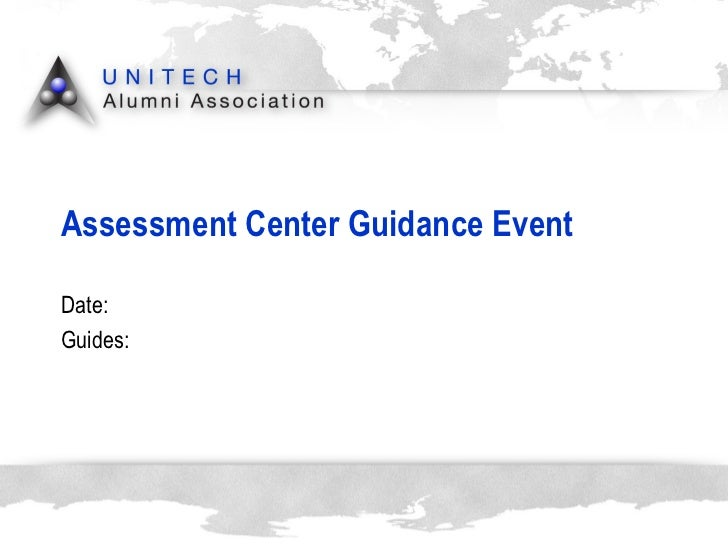 Assessment  Center  Guidance  Event Date: Guides :