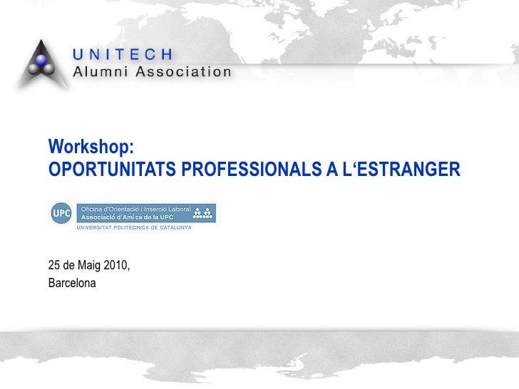 Workshop:  OPORTUNITATS PROFESSIONALS A L'ESTRANGER 25 de Maig 2010,  Barcelona