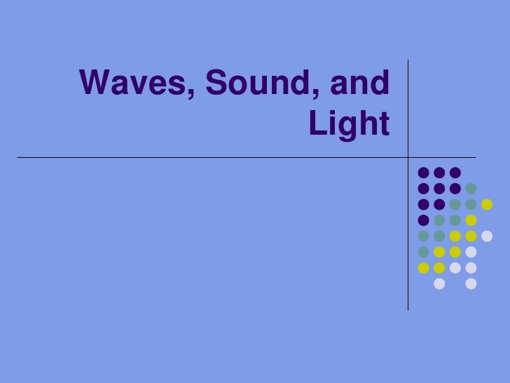 Waves, Sound, and Light<br />