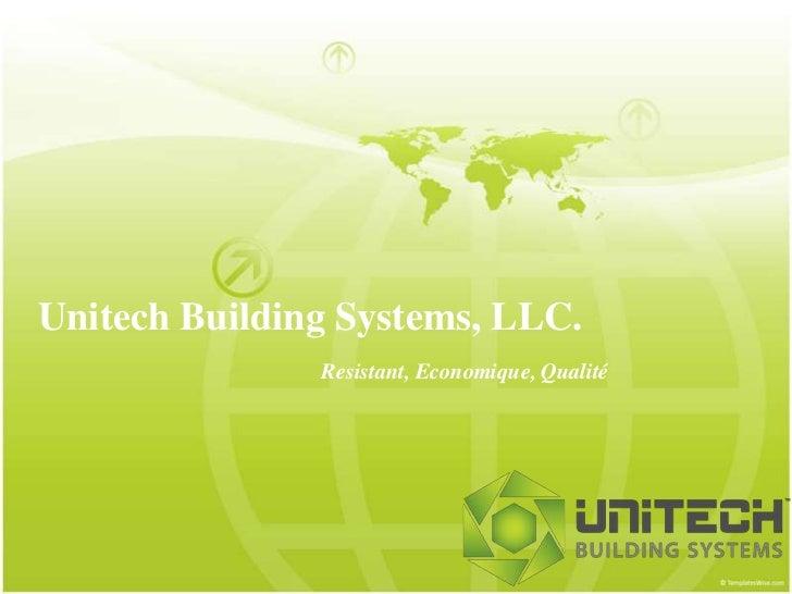 Unitech Building Systems, LLC.               Resistant, Economique, Qualité