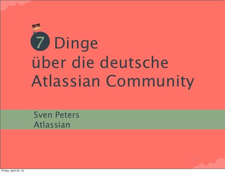 7 Dinge                       über die deutsche                       Atlassian Community                       Sven Peter...
