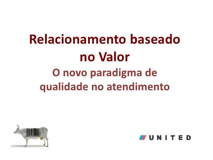 Relacionamento baseado no ValorO novo paradigma de qualidade no atendimento<br />