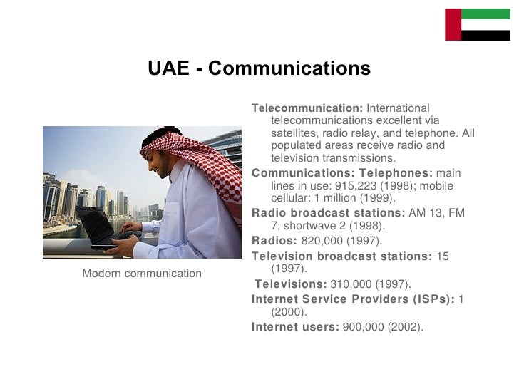 communication in the uae One of the most popular modern means of communication is the internet it is quickly taking the place of other means of communication some of the features that make it popular include the fact that it is fast, cheap and easy to use.