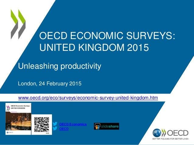 www.oecd.org/eco/surveys/economic-survey-united-kingdom.htm OECD OECD Economics OECD ECONOMIC SURVEYS: UNITED KINGDOM 2015...