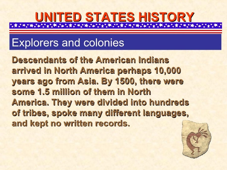 Descendants of the American Indians arrived in North America perhaps 10,000 years ago from Asia. By 1500, there were some ...