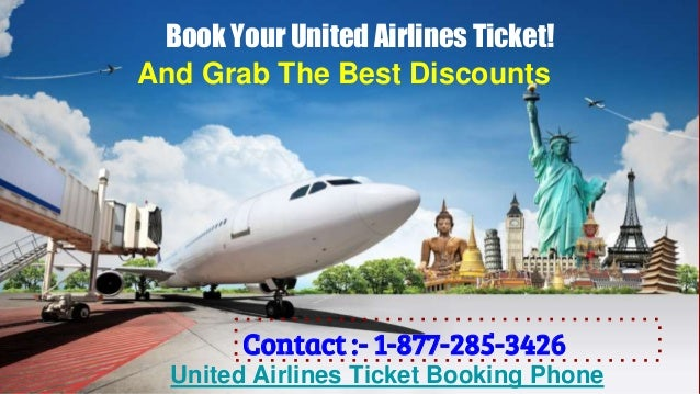 Book Your United Airlines Ticket! Contact :- 1-877-285-3426 United Airlines Ticket Booking Phone And Grab The Best Discoun...