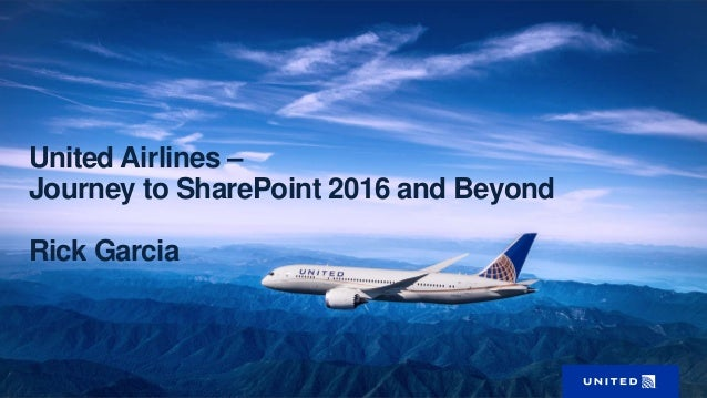 United Airlines - SharePoint 2016 and Beyond Slide 2