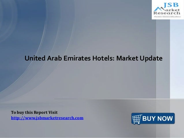United Arab Emirates Hotels: Market Update To buy this Report Visit http://www.jsbmarketresearch.com
