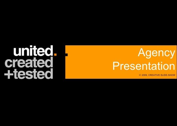 ©  2009, CREATIVE SLIDE-SHOW Agency Presentation
