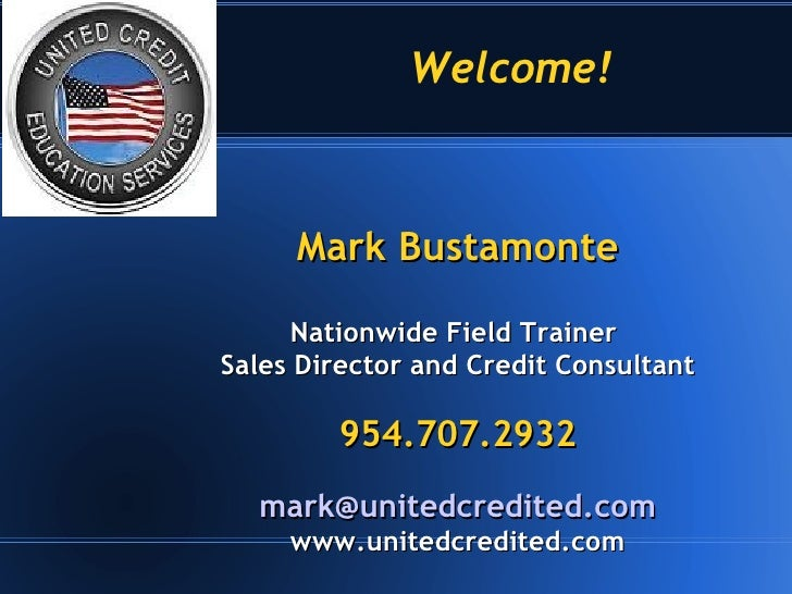 Welcome!  Mark Bustamonte Nationwide Field Trainer  Sales Director and Credit Consultant 954.707.2932 [email_address] www....