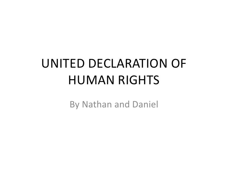 UNITED DECLARATION OF HUMAN RIGHTS<br />By Nathan and Daniel<br />