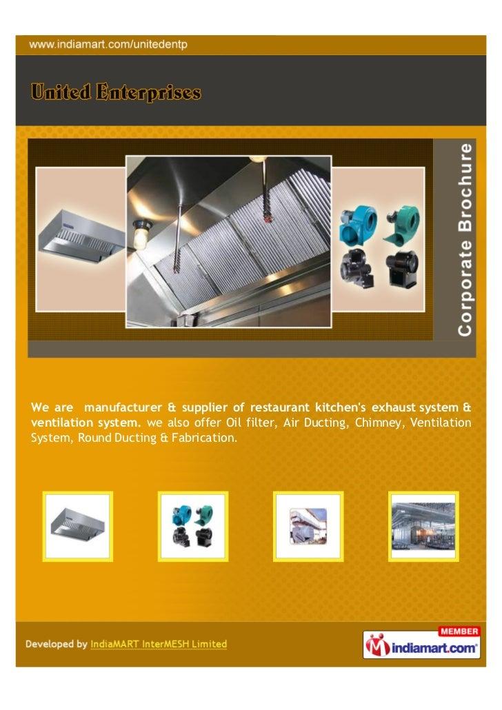 We are manufacturer & supplier of restaurant kitchens exhaust system &ventilation system. we also offer Oil filter, Air Du...