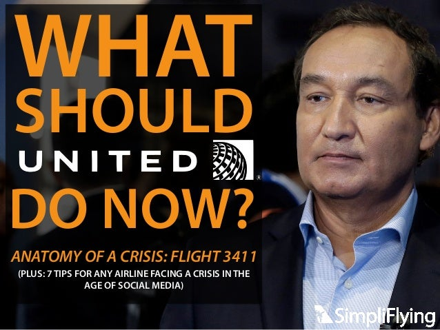 SHOULD DO NOW? WHAT ANATOMY OF A CRISIS: FLIGHT 3411 (PLUS: 7 TIPS FOR ANY AIRLINE FACING A CRISIS IN THE AGE OF SOCIAL ME...