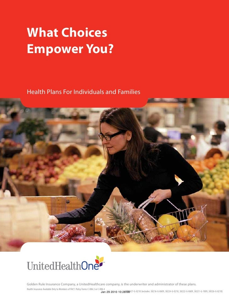 What Choices Empower You?   Health Plans For Individuals and Families     Golden Rule Insurance Company, a UnitedHealthcar...