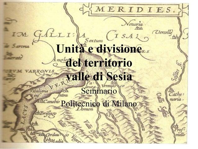 Unità e divisione del territorio valle di Sesia      SeminarioPolitecnico di Milano