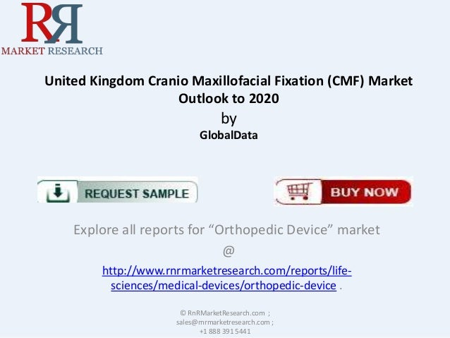 """United Kingdom Cranio Maxillofacial Fixation (CMF) Market Outlook to 2020  by GlobalData  Explore all reports for """"Orthope..."""