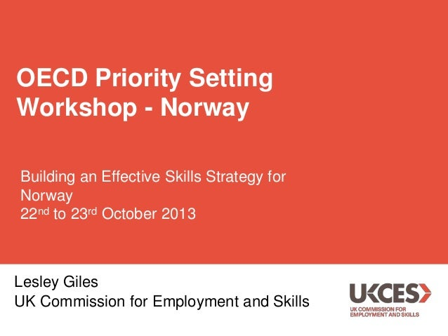 OECD Priority Setting Workshop - Norway Building an Effective Skills Strategy for Norway 22nd to 23rd October 2013  Lesley...