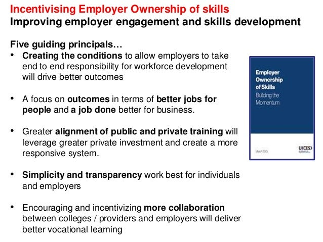 Incentivising Employer Ownership of skills Improving employer engagement and skills development Five guiding principals… •...