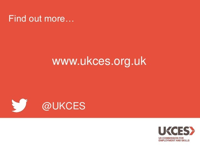 Find out more…  www.ukces.org.uk  @UKCES