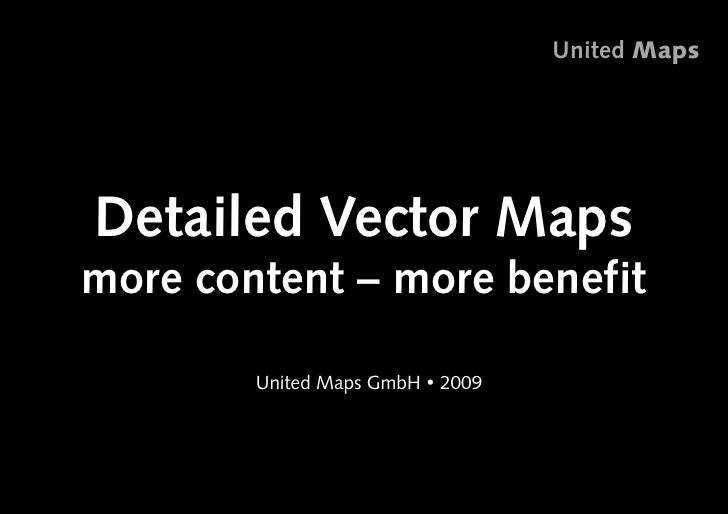 United Maps     Detailed Vector Maps more content – more benefit         • nited Maps GmbH ! 2009         U              ...