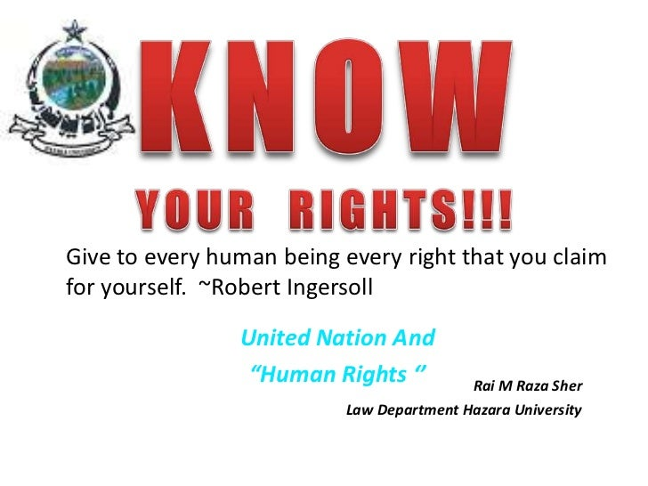 Give to every human being every right that you claimfor yourself. ~Robert Ingersoll                United Nation And      ...