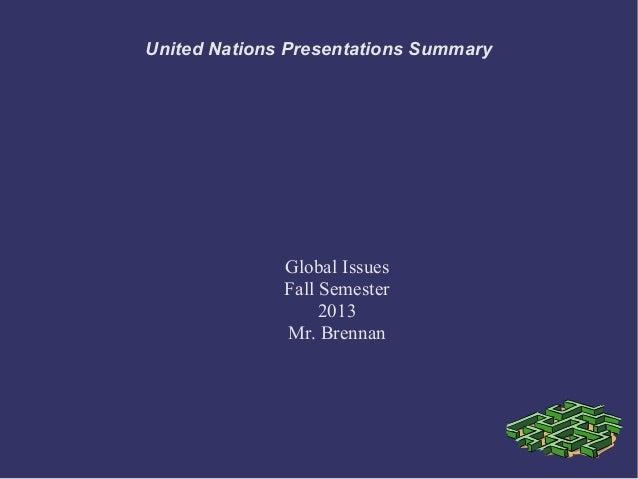 United Nations Presentations Summary  Global Issues Fall Semester 2013 Mr. Brennan