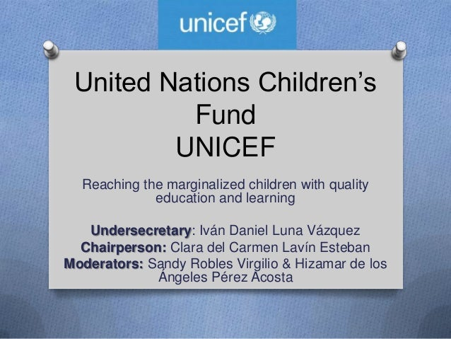 United Nations Children's Fund UNICEF Reaching the marginalized children with quality education and learning Undersecretar...