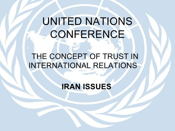 UNITED NATIONS CONFERENCE  THE CONCEPT OF TRUST IN INTERNATIONAL RELATIONS  IRAN ISSUES