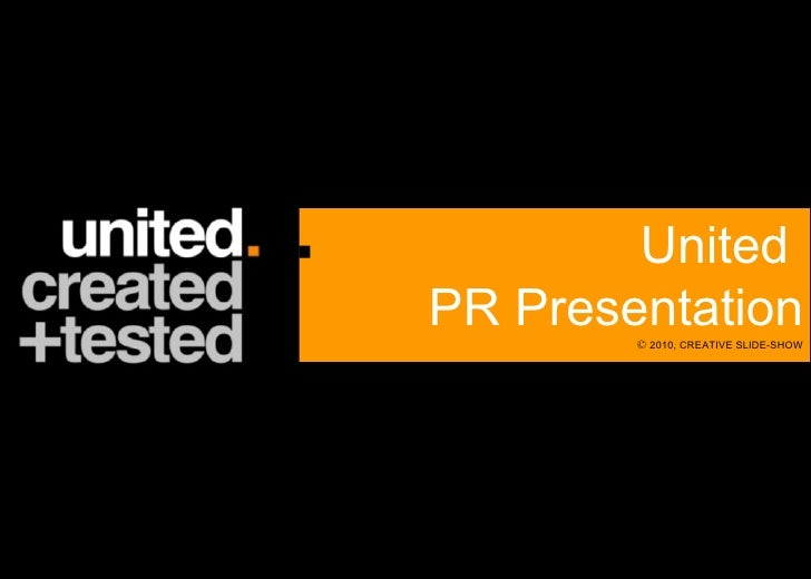 ©  2010, CREATIVE SLIDE-SHOW United  PR Presentation