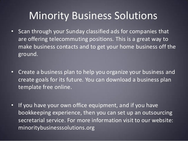 Minority Business Solutions • Scan through your Sunday classified ads for companies that are offering telecommuting positi...