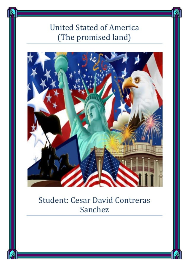 United Stated of America (The promised land)  Student: Cesar David Contreras Sanchez