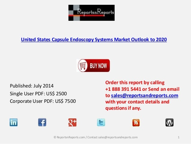 United States Capsule Endoscopy Systems Market Outlook to 2020 Published: July 2014 Single User PDF: US$ 2500 Corporate Us...