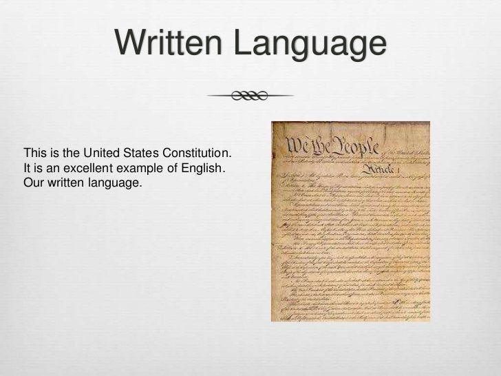 Written LanguageThis is the United States Constitution.It is an excellent example of English.Our written language.