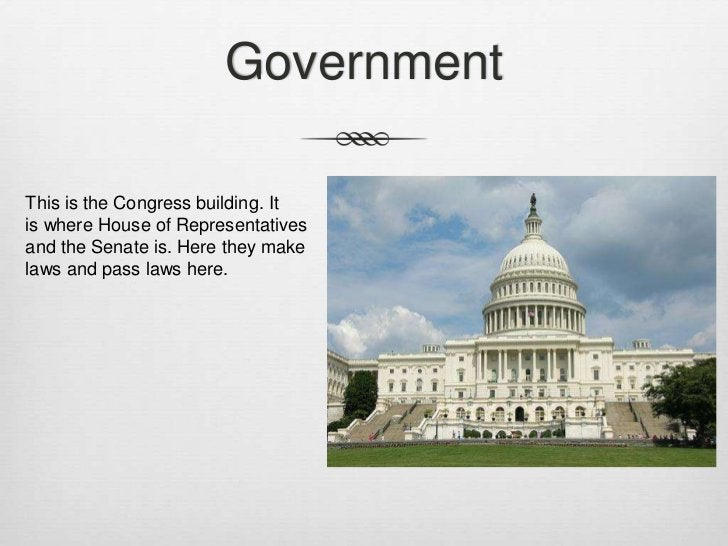 GovernmentThis is the Congress building. Itis where House of Representativesand the Senate is. Here they makelaws and pass...