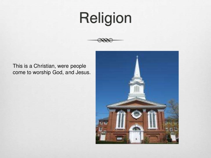ReligionThis is a Christian, were peoplecome to worship God, and Jesus.