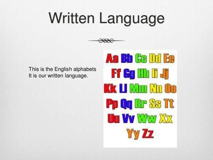 Written LanguageThis is the English alphabetsIt is our written language.