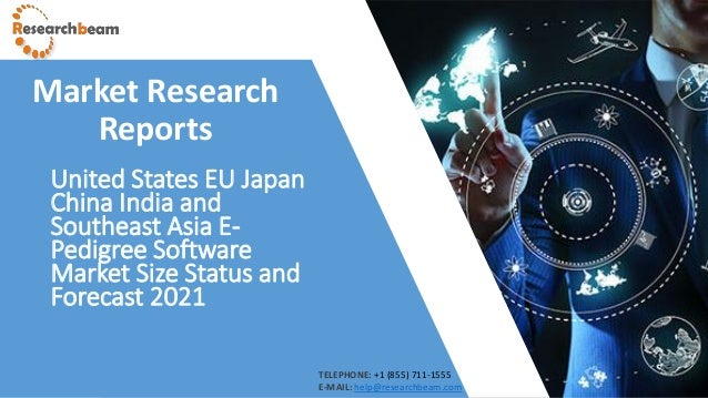 United States EU Japan China India and Southeast Asia E- Pedigree Software Market Size Status and Forecast 2021 Market Res...