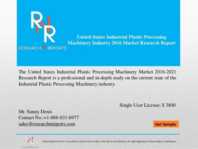 United States Industrial Plastic Processing Machinery Industry 2016 Market Research Report Mr. Sunny Denis Contact No.:+1-...