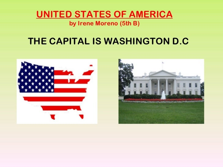 UNITED STATES OF AMERICA by Irene Moreno (5th B) THE CAPITAL IS WASHINGTON D.C