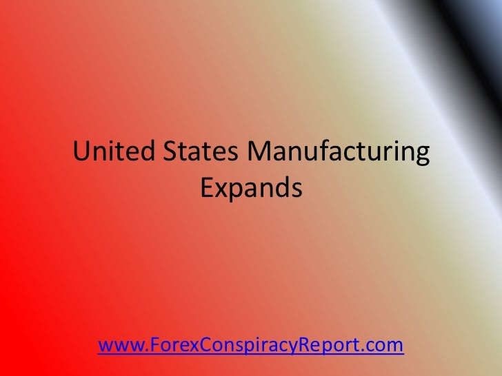 United States Manufacturing          Expands www.ForexConspiracyReport.com