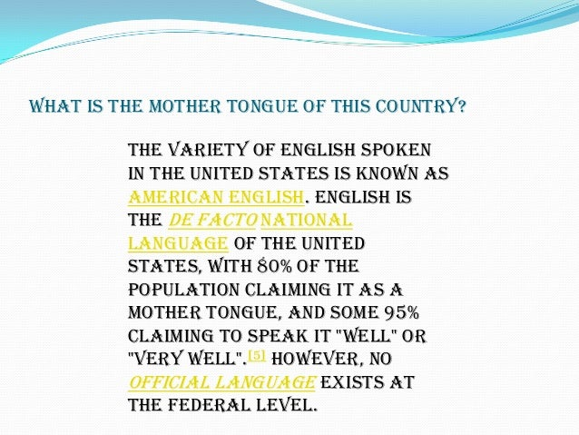 What is the mother tongue of this country?The variety of English spokenin the United States is known asAmerican English. E...