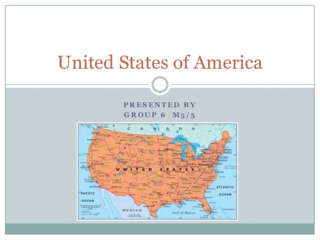 United States of America PRESENTED BY GROUP 6 M5/5