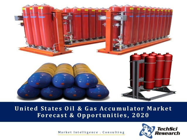 M a r k e t I n t e l l i g e n c e . C o n s u l t i n g United States Oil & Gas Accumulator Market Forecast & Opportunit...