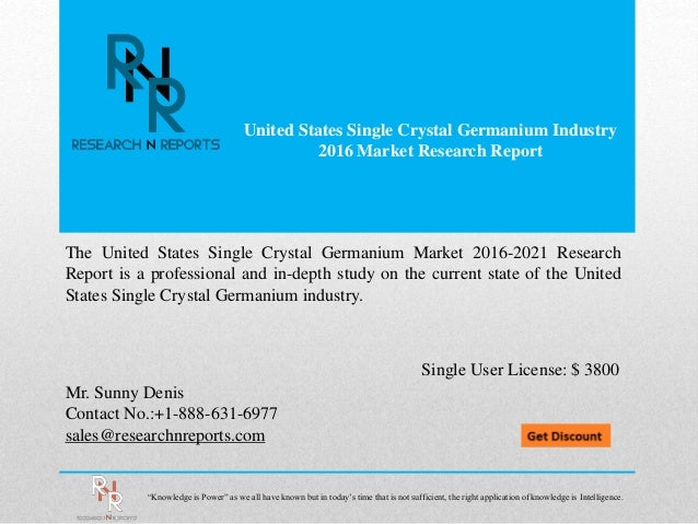United States Single Crystal Germanium Industry 2016 Market Research Report Mr. Sunny Denis Contact No.:+1-888-631-6977 sa...