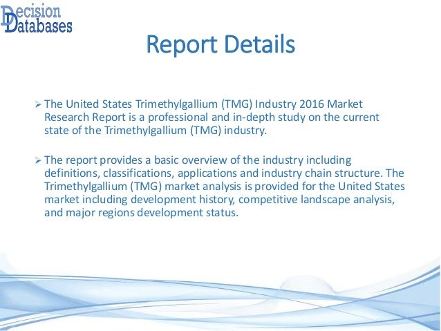 Report Details  The United States Trimethylgallium (TMG) Industry 2016 Market Research Report is a professional and in-de...