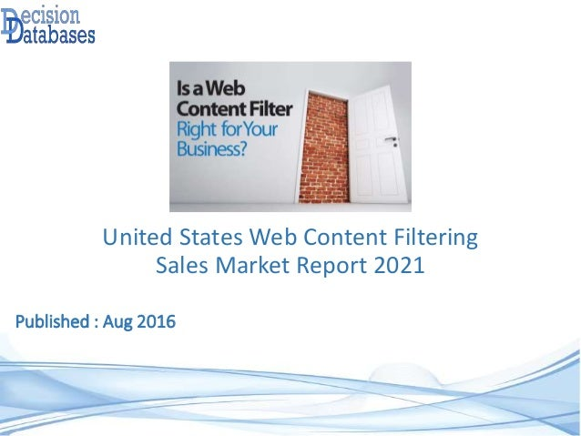 Published : Aug 2016 United States Web Content Filtering Sales Market Report 2021