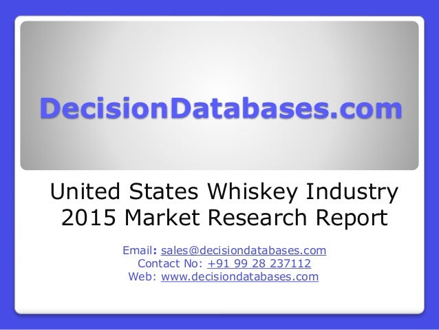 DecisionDatabases.com United States Whiskey Industry 2015 Market Research Report Email: sales@decisiondatabases.com Contac...