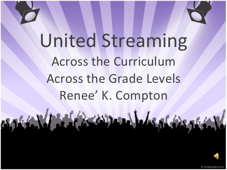 United Streaming Across the Curriculum Across the Grade Levels Renee' K. Compton