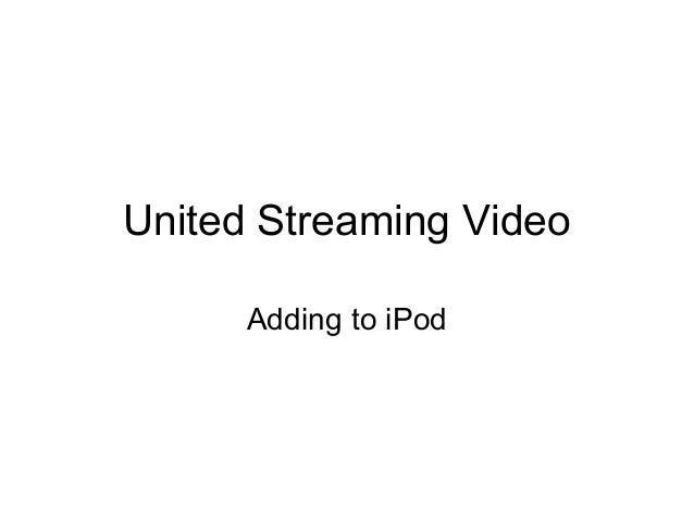 United Streaming Video Adding to iPod
